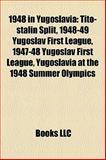 1948 in Yugoslavi : Tito-stalin Split, 1948-49 Yugoslav First League, 1947-48 Yugoslav First League, Yugoslavia at the 1948 Summer Olympics,, 1158320698