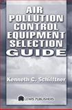 Air Pollution Control Equipment : A Complete Guide to Select Application, Schifftner, Kenneth C., 1587160692