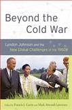 Beyond the Cold War : Lyndon Johnson and the New Global Challenges of The 1960s, , 0199790698