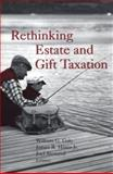 Rethinking Estate and Gift Taxation, Gale, William G. and Hines, James R., Jr., 0815700695