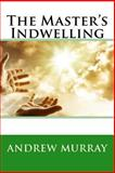 The Master's Indwelling, Andrew Murray, 1484880692