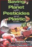 Saving the Planet Through Pesticides and Plastics, Avery, Dennis T., 1558130691