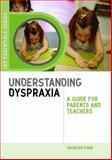 Understanding Dyspraxia : A Guide for Parents and Teachers, Boon, Maureen, 1849050694