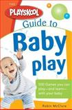 The Playskool Guide to Baby Play, Robin McClure, 1402210698