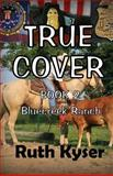 True Cover - Book 2 - Bluecreek Ranch, Ruth Kyser, 1483950697