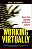 Working Virtually : Managing People for Successful Virtual Teams and Organizations, Hoefling, Trina, 157922069X