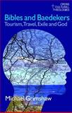 Bibles and Baedekers : Tourism, Travel, Exile and God, Grimshaw, Mike, 1845530691