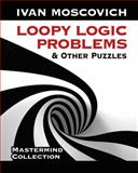 Loopy Logic Problems and Other Puzzles, Ivan Moscovich, 0486490696
