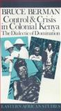 Control and Crisis in Colonial Kenya : The Dialectic of Domination, Berman, Bruce, 0852550693