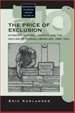 The Price of Exclusion : Ethnicity, National Identity, and the Decline of German Liberalism, 1898-1933, Kurlander, Eric, 1845450698
