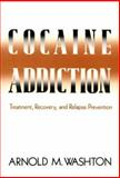 Cocaine Addiction : Treatment, Recovery, and Relapse Prevention, Washton, Arnold M., 0393700690