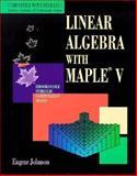 Linear Algebra Using Maple, Eugene W. Johnson, 0534130690