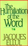 The Humiliation of the Word, Ellul, Jacques, 0802800696