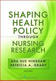 Shaping Health Policy Through Nursing Research 1st Edition
