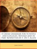 A Greek Grammar for Schools and Colleges, Revised and in Part Rewritten by F de F Allen, James Hadley, 1144730694