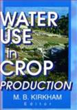 Water Use in Crop Production, Kirkham, M. B., 1560220694