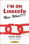 I'm on LinkedIn--Now What???, Jason Alba, 1600050697