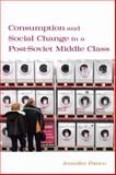 Consumption and Social Change in a Post-Soviet Middle Class, Patico, Jennifer, 0804700699