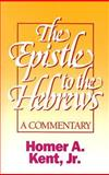 The Epistle to the Hebrews, Homer A. Kent, 0884690695