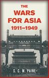 The Wars for Asia, 1911-1949, S. C. M. Paine, 1107020697