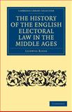 The History of the English Electoral Law in the Middle Ages 9781108010696