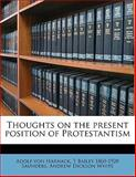 Thoughts on the Present Position of Protestantism, Adolf von Harnack and T. Bailey 1860-1928 Saunders, 1145640699