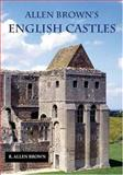 Allen Brown's English Castles, Brown, R. Allen and Coade, Jonathan, 1843830698