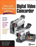 How to Do Everything with Your Digital Video Camcorder, Fahs, Chad and Johnson, Dave, 007223069X