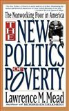 New Politics of Poverty, Lawrence M. Mead, 0465050697