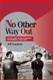 No Other Way Out : States and Revolutionary Movements, 1945-1991, Goodwin, Jeff, 0521620694