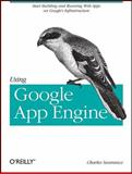 Using Google App Engine, Severance, Charles, 059680069X
