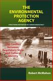 The Environmental Protection Agency : Structuring Motivation in a Green Bureaucracy: The Conflict Between Regulatory Style and Cultural Identity, McMahon, Robert, 1903900697