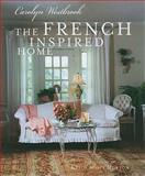 The French Inspired Home, Carolyn Westbrook, 1907030697