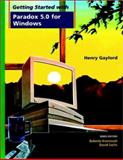 Getting Started with Paradox 5.0 for Windows, Gaylord, Henry and Sachs, David, 0471120693