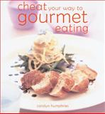 Cheat Your Way to Gourmet Eating, Carolyn Humphries, 057203069X