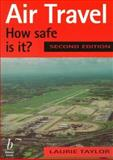 Air Travel - How Safe Is It?, Taylor, Laurie, 0632040696