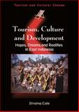 Tourism, Culture and Development : Hopes, Dreams and Realities in East Indonesia, Cole, Stroma, 1845410696
