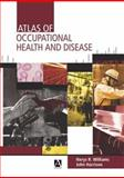 Atlas of Occupational Health and Disease, Williams, Nerys and Harrison, John, 0340740698