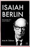 Isaiah Berlin : The Journey of a Jewish Liberal, Dubnov, Arie M., 0230110703