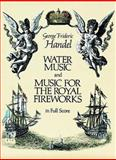 Water Music and Music for the Royal Fireworks in Full Score, George Frideric Handel, 0486250709