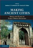 Making Ancient Cities : Space and Place in Early Urban Societies, Creekmore, III, Andrew T., Andrew T and Fisher, Kevin D., 110766070X