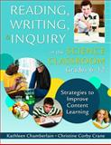 Reading, Writing, and Inquiry in the Science Classroom, Grades 6-12 : Strategies to Improve Content Learning, Chamberlain, Kathleen and Crane, Christine Corby, 1412960703