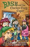 Bash and the Chicken Coop Caper, Burton Cole, 143368070X