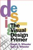 The Visual Design Primer, Wheeler, Susan G. and Wheeler, Gary S., 0130280704