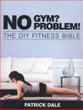 No Gym! No Problem!, Patrick Dale, 0719810701