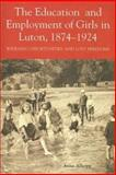 The Education and Employment of Girls in Luton, 1874-1924 : Widening Opportunities and Lost Freedoms, Allsopp, Anne, 0851550703