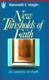 New Thresholds of Faith, Kenneth E. Hagin, 0892760702