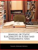 Manual of Static Electricity in X-Ray and Therapeutic Uses, Samuel Howard Monell, 114374070X