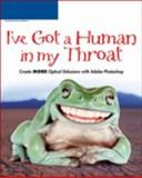 I've Got a Human in My Throat : Create More Optical Delusions with Adobe Photoshop, Worth1000.com, 1598630709