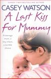 A Last Kiss for Mummy, Casey Watson, 0007510705